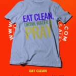 EAT CLEAN, DRINK WATER AND PRAY